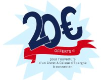 Caisse d'Epargne: 20€ offerts pour toute ouverture d'un Livret A Connecter