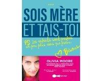 """Rire et chansons: 15 livres """"Sois mère et tais-toi"""" d'Olivia Moore à gagner"""