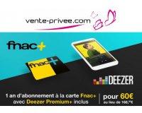 Vente Privée: 1 an d'abonnement Fnac+ & 1 an à Deezer+ Premium à 60€ au lieu de 168,88€