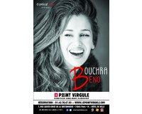 Rire et chansons: 10 x 2 invitations pour le spectacle de Bouchra Beno à Paris à gagner