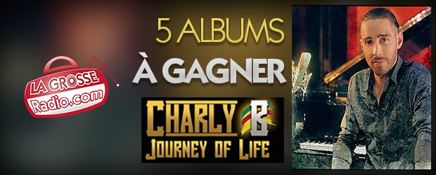 """Code promo La Grosse Radio : 5 albums CD """"Journey of Life"""" by Charly B à gagner"""